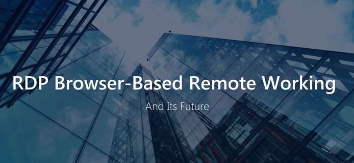 RDP Browser-Based Remote Working and its Future